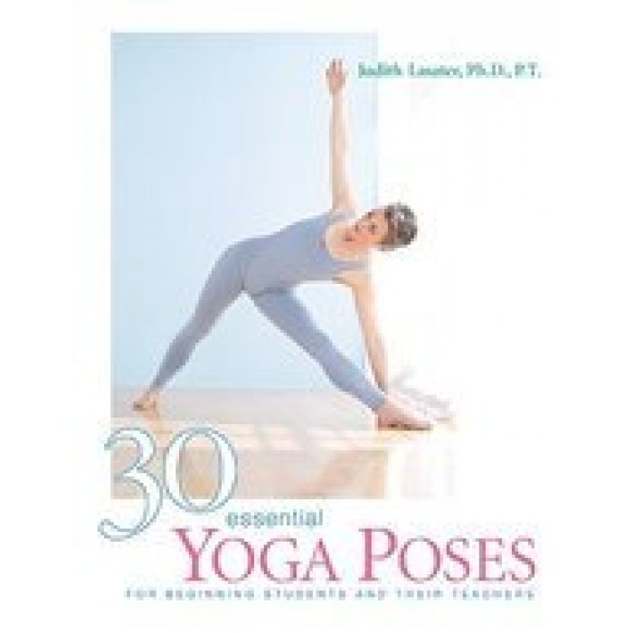 30 Essential Yoga Poses: For Beginning Students and Their Teachers illustrated edition Edition (Paperback) by Judith Lasater